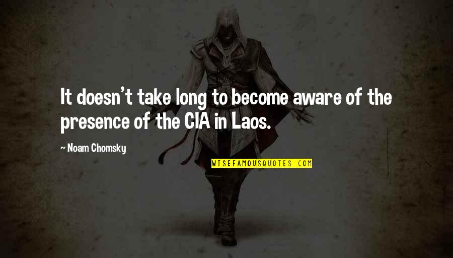 Viscarro Quotes By Noam Chomsky: It doesn't take long to become aware of