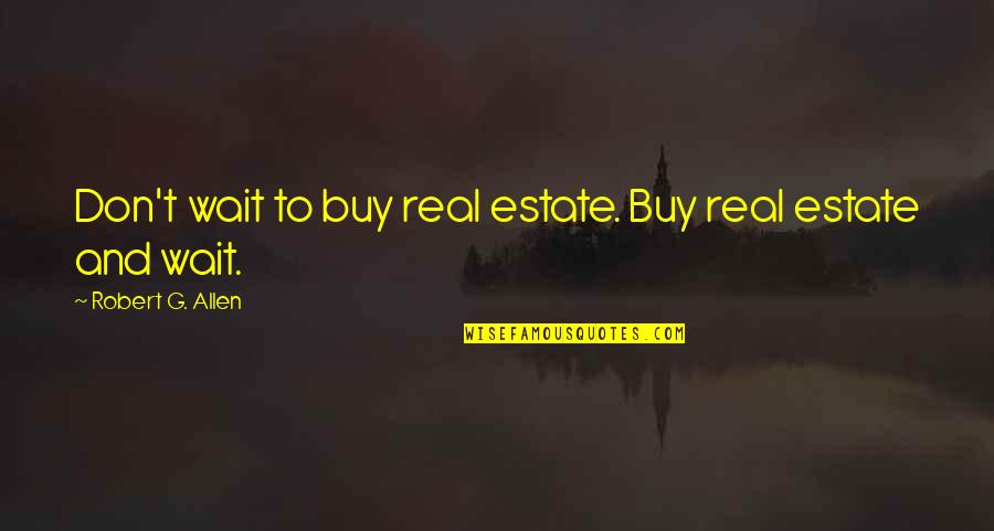 Viscarro Quotes By Robert G. Allen: Don't wait to buy real estate. Buy real