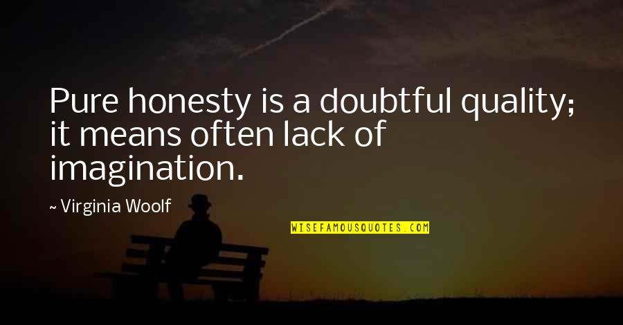 Viscarro Quotes By Virginia Woolf: Pure honesty is a doubtful quality; it means