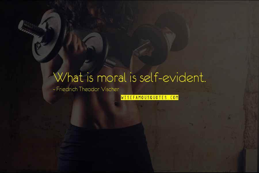 Vischer Quotes By Friedrich Theodor Vischer: What is moral is self-evident.