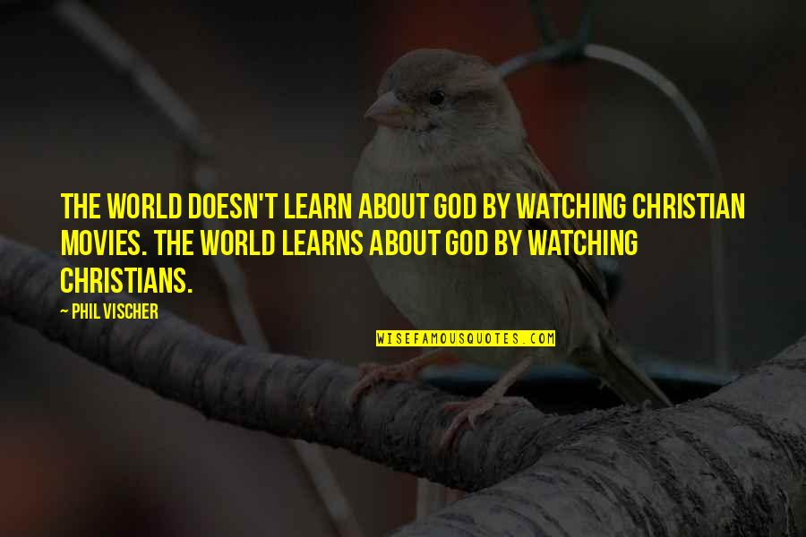 Vischer Quotes By Phil Vischer: The world doesn't learn about God by watching