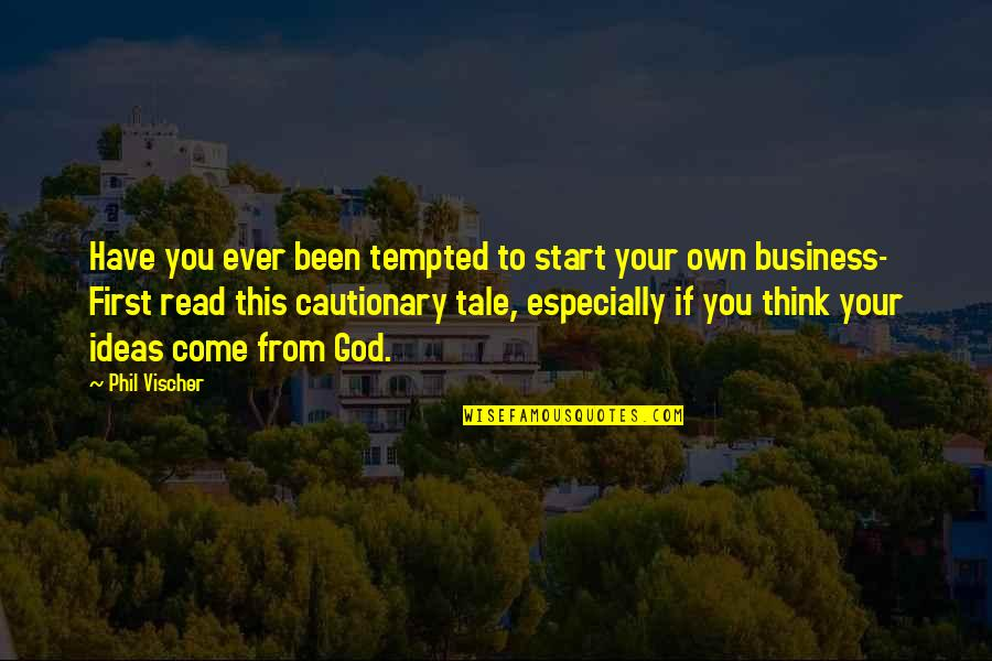 Vischer Quotes By Phil Vischer: Have you ever been tempted to start your