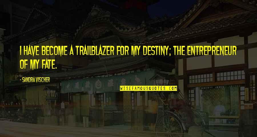 Vischer Quotes By Sandra Vischer: I have become a trailblazer for my destiny;