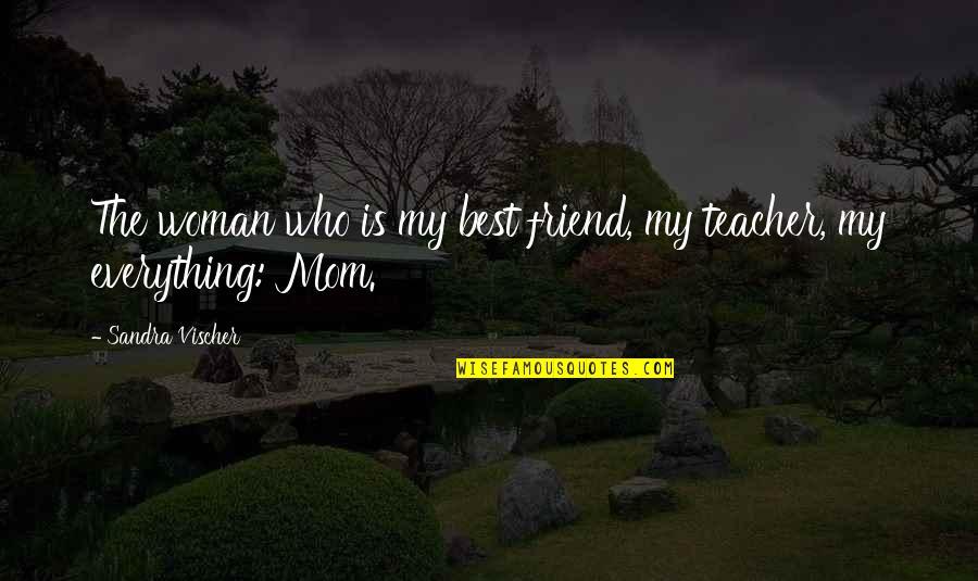 Vischer Quotes By Sandra Vischer: The woman who is my best friend, my