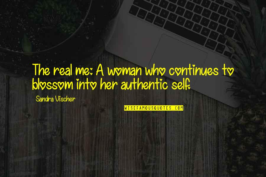 Vischer Quotes By Sandra Vischer: The real me: A woman who continues to