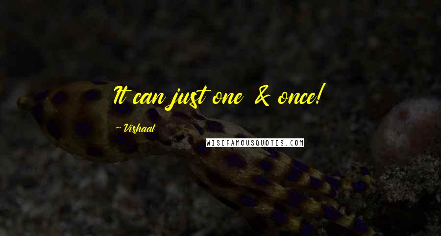 Vishaal quotes: It can just one & once!