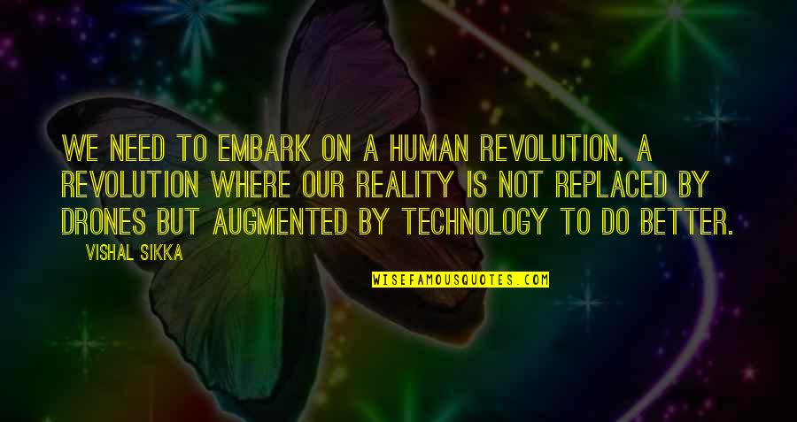 Vishal Sikka Quotes By Vishal Sikka: We need to embark on a human revolution.