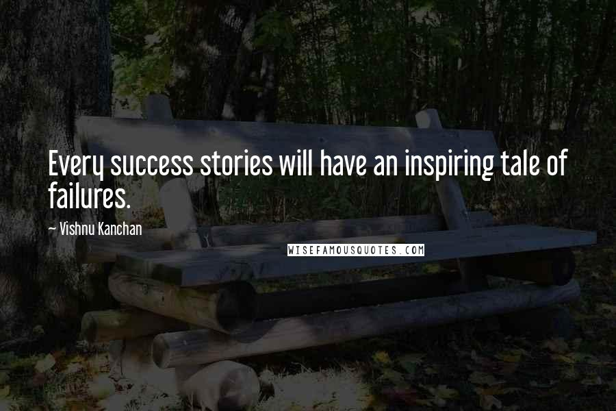 Vishnu Kanchan quotes: Every success stories will have an inspiring tale of failures.