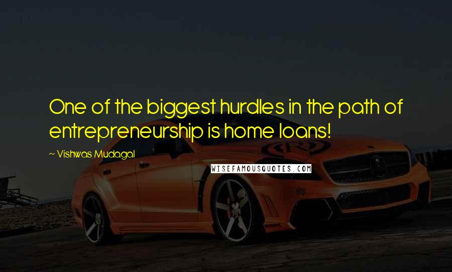 Vishwas Mudagal quotes: One of the biggest hurdles in the path of entrepreneurship is home loans!