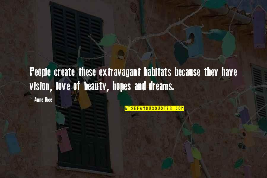 Vision And Dreams Quotes By Anne Rice: People create these extravagant habitats because they have