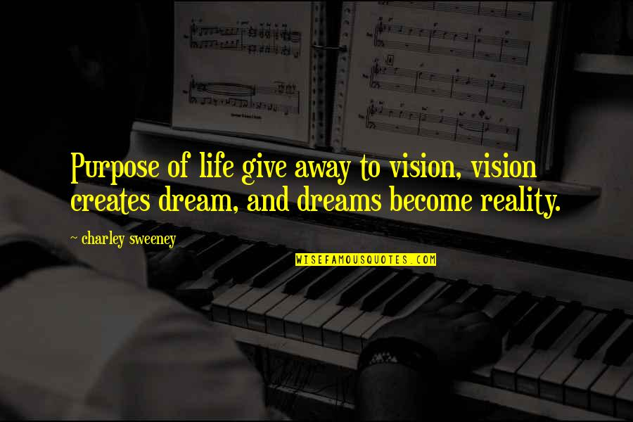 Vision And Dreams Quotes By Charley Sweeney: Purpose of life give away to vision, vision