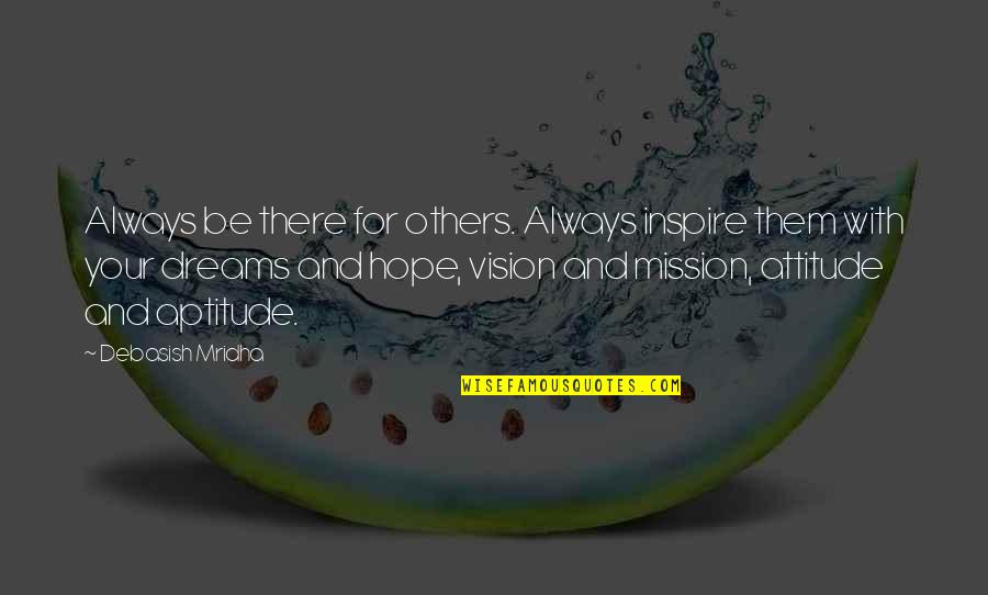 Vision And Dreams Quotes By Debasish Mridha: Always be there for others. Always inspire them