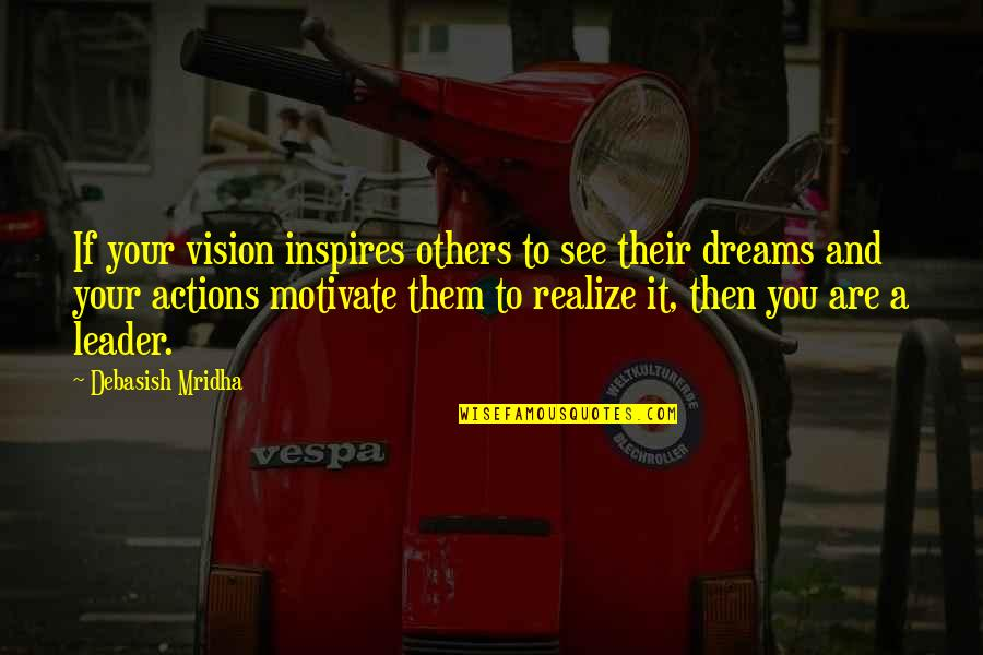 Vision And Dreams Quotes By Debasish Mridha: If your vision inspires others to see their