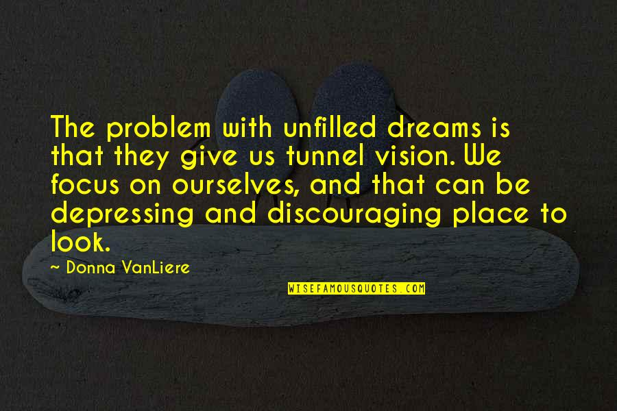 Vision And Dreams Quotes By Donna VanLiere: The problem with unfilled dreams is that they