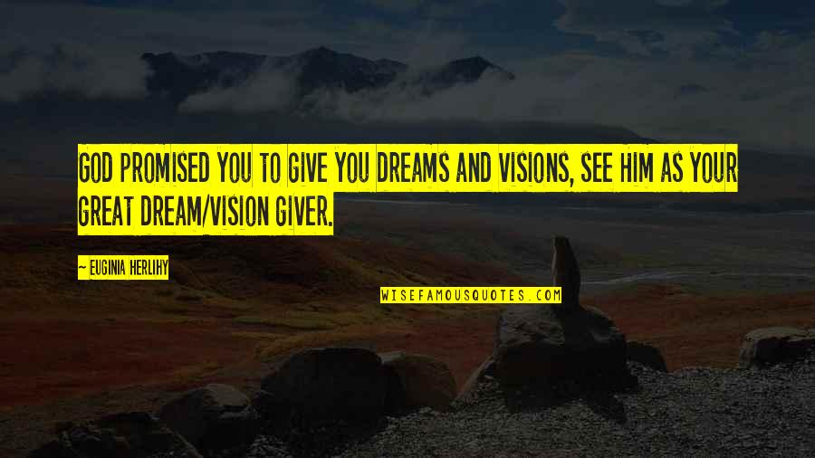 Vision And Dreams Quotes By Euginia Herlihy: God promised you to give you dreams and