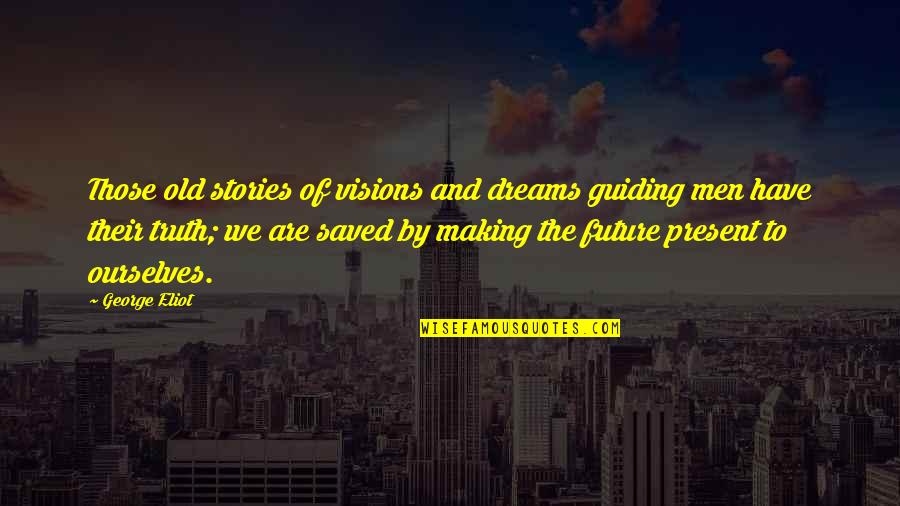 Vision And Dreams Quotes By George Eliot: Those old stories of visions and dreams guiding