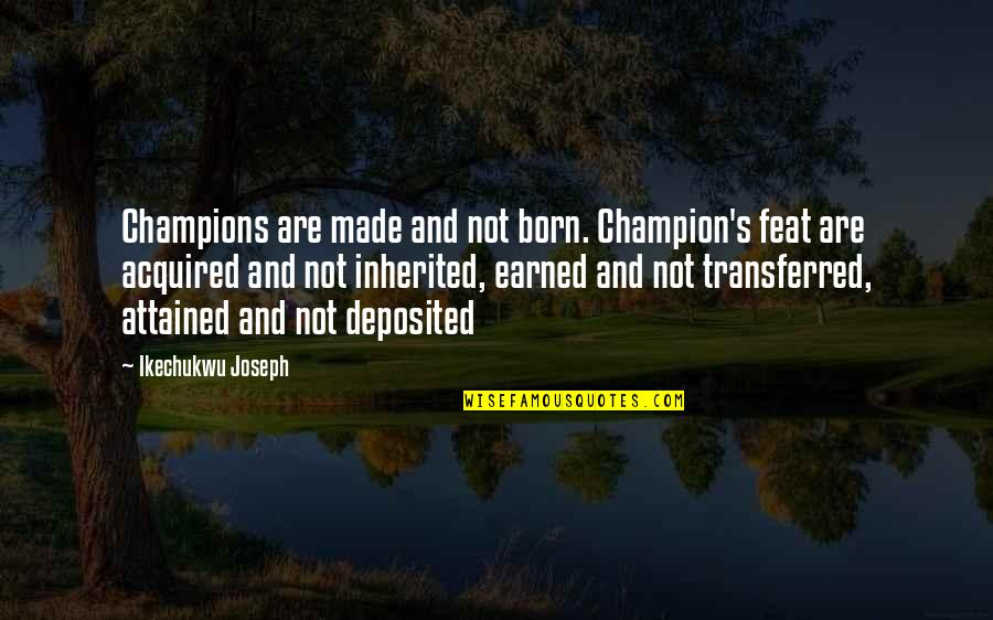 Vision And Dreams Quotes By Ikechukwu Joseph: Champions are made and not born. Champion's feat