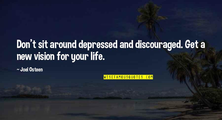 Vision And Dreams Quotes By Joel Osteen: Don't sit around depressed and discouraged. Get a