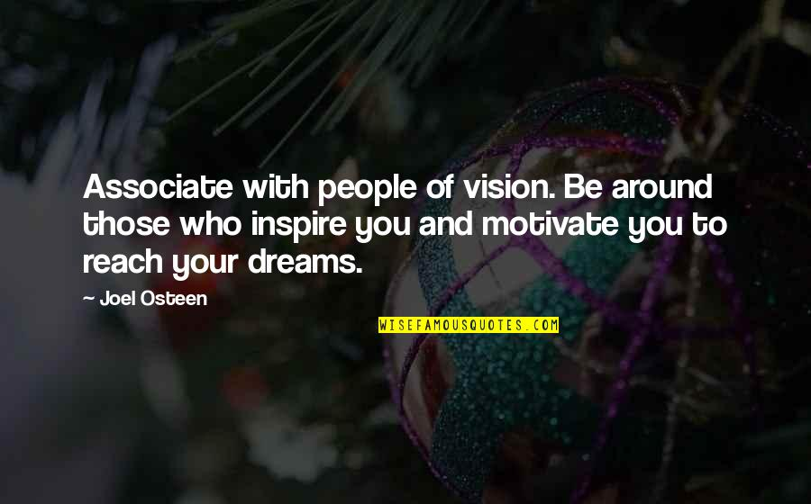 Vision And Dreams Quotes By Joel Osteen: Associate with people of vision. Be around those