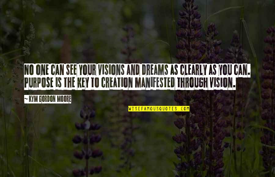 Vision And Dreams Quotes By Kym Gordon Moore: No one can see your visions and dreams