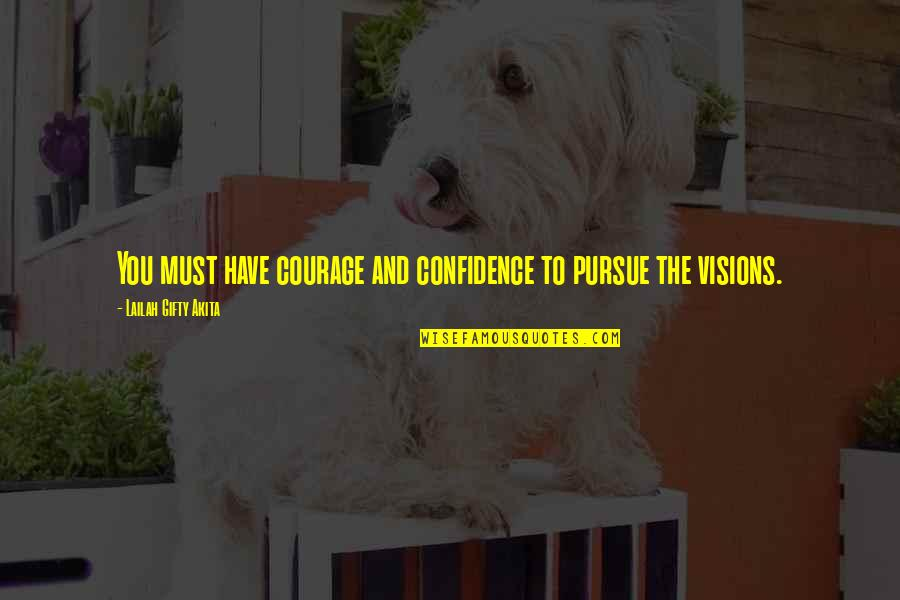 Vision And Dreams Quotes By Lailah Gifty Akita: You must have courage and confidence to pursue
