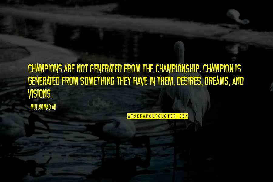 Vision And Dreams Quotes By Muhammad Ali: Champions are not generated from the championship. Champion