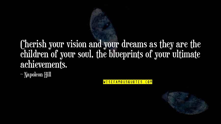 Vision And Dreams Quotes By Napoleon Hill: Cherish your vision and your dreams as they