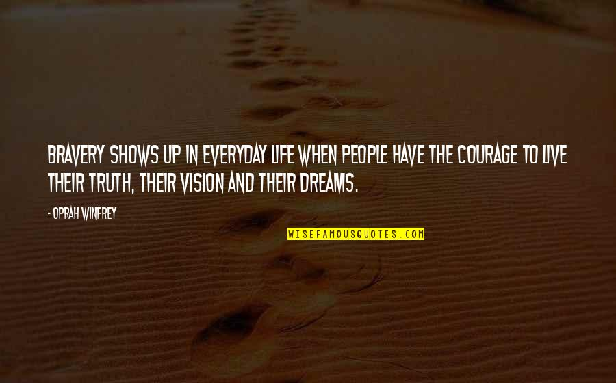 Vision And Dreams Quotes By Oprah Winfrey: Bravery shows up in everyday life when people