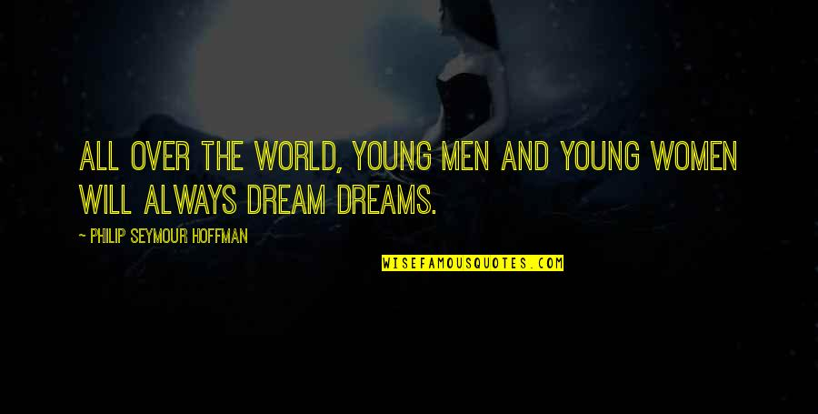 Vision And Dreams Quotes By Philip Seymour Hoffman: All over the world, young men and young