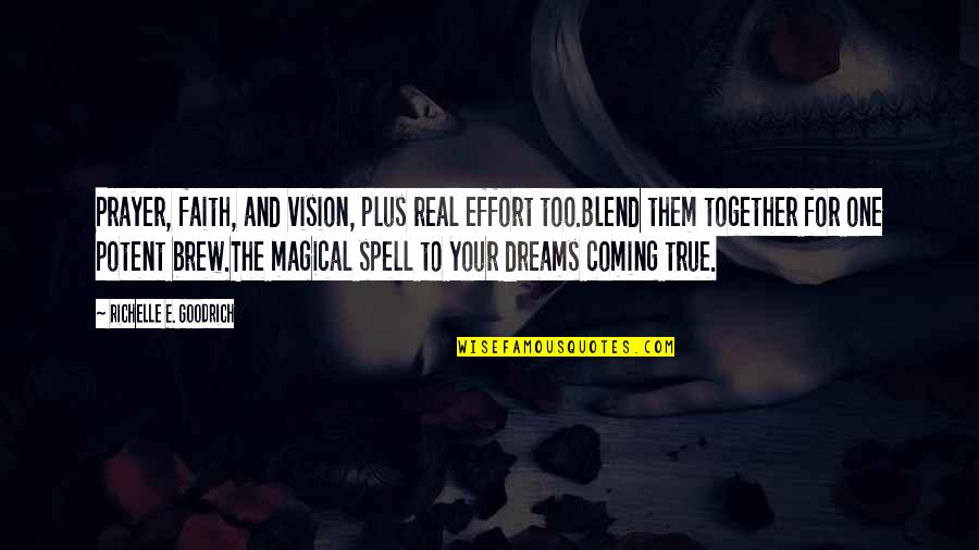 Vision And Dreams Quotes By Richelle E. Goodrich: Prayer, faith, and vision, plus real effort too.Blend
