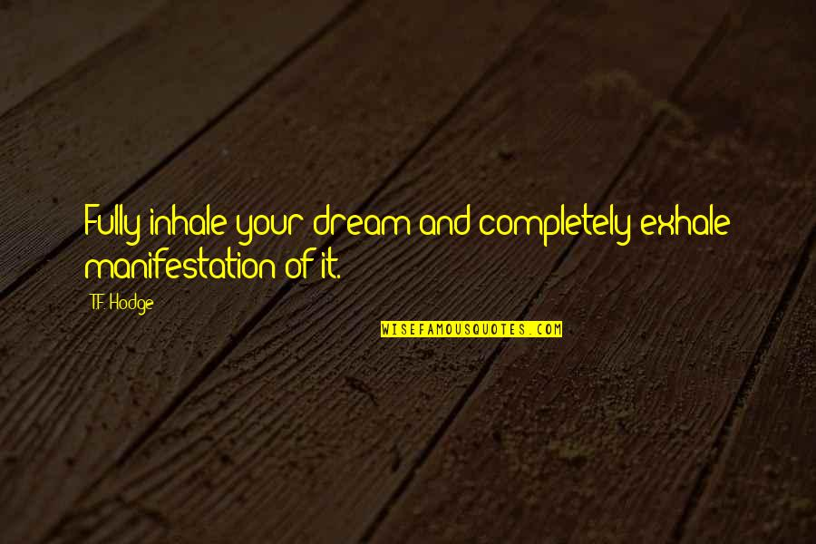 Vision And Dreams Quotes By T.F. Hodge: Fully inhale your dream and completely exhale manifestation