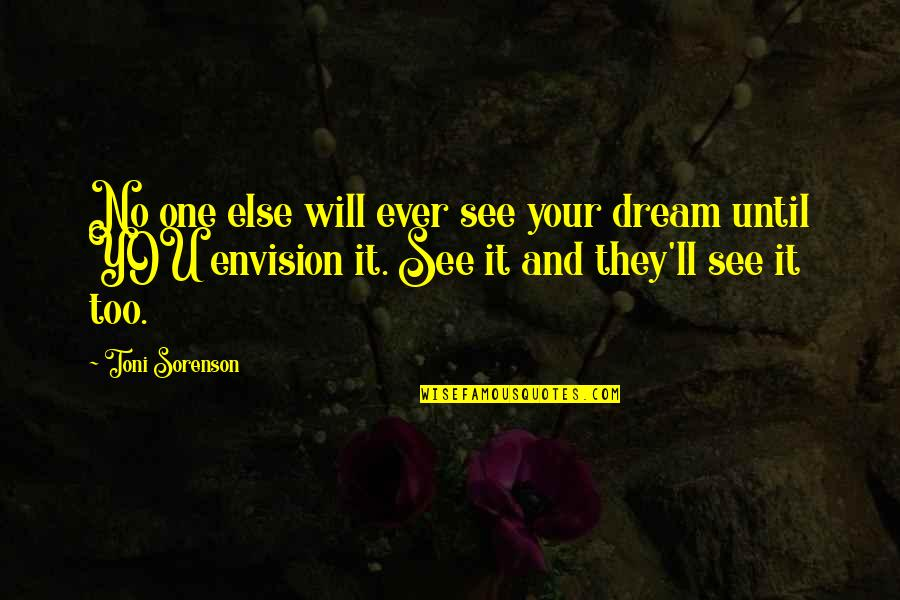 Vision And Dreams Quotes By Toni Sorenson: No one else will ever see your dream