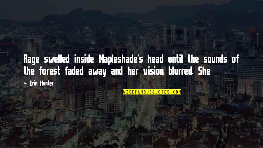 Vision Blurred Quotes By Erin Hunter: Rage swelled inside Mapleshade's head until the sounds