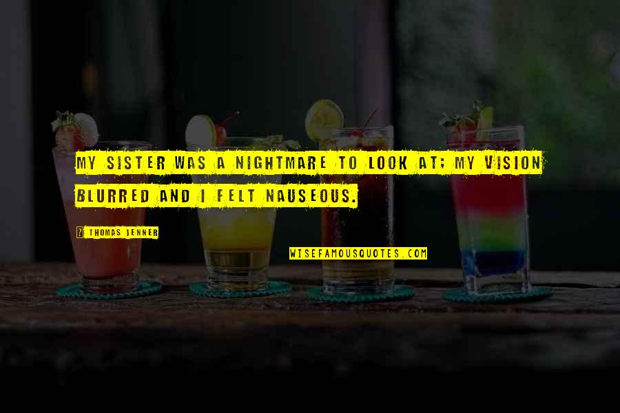 Vision Blurred Quotes By Thomas Jenner: My sister was a nightmare to look at;