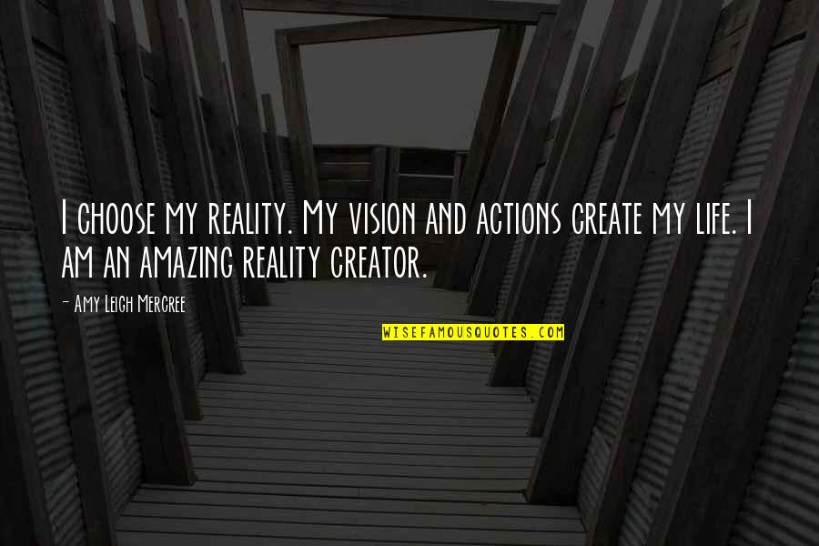 Vision Into Reality Quotes By Amy Leigh Mercree: I choose my reality. My vision and actions