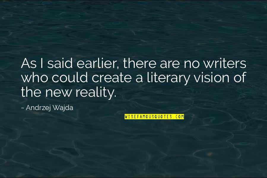 Vision Into Reality Quotes By Andrzej Wajda: As I said earlier, there are no writers