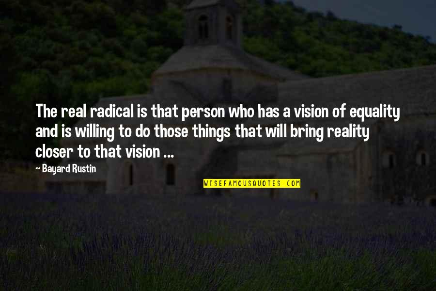 Vision Into Reality Quotes By Bayard Rustin: The real radical is that person who has