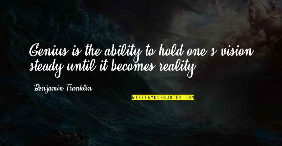 Vision Into Reality Quotes By Benjamin Franklin: Genius is the ability to hold one's vision