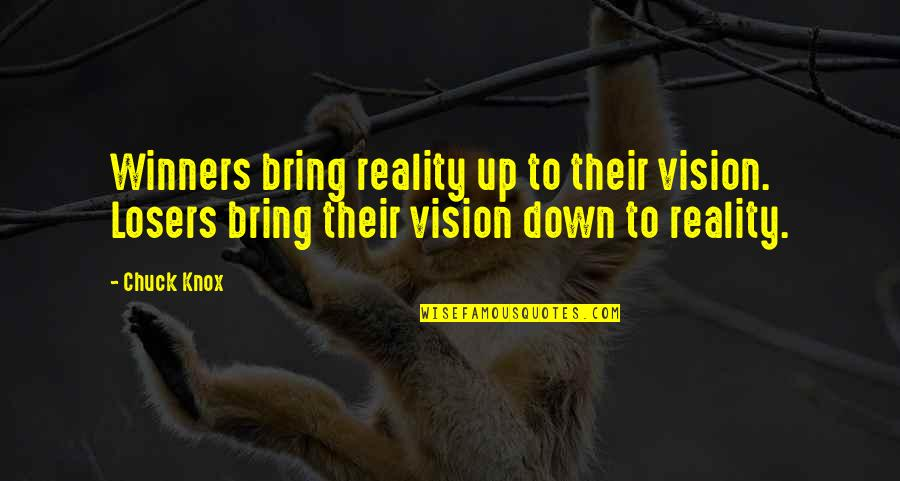 Vision Into Reality Quotes By Chuck Knox: Winners bring reality up to their vision. Losers