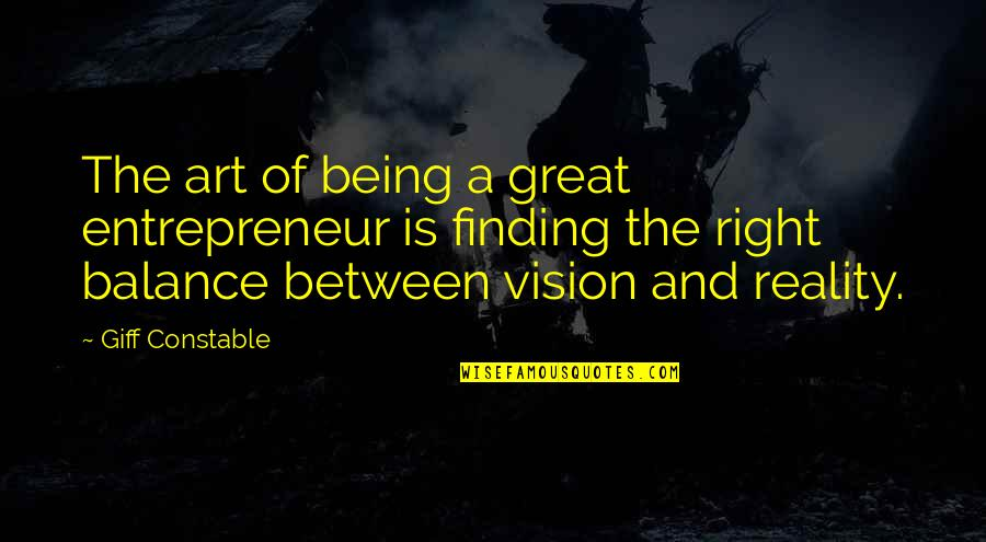 Vision Into Reality Quotes By Giff Constable: The art of being a great entrepreneur is