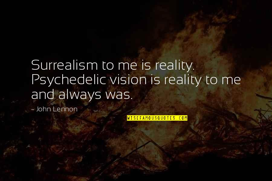 Vision Into Reality Quotes By John Lennon: Surrealism to me is reality. Psychedelic vision is