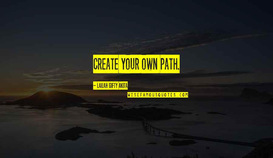 Vision Into Reality Quotes By Lailah Gifty Akita: Create your own path.