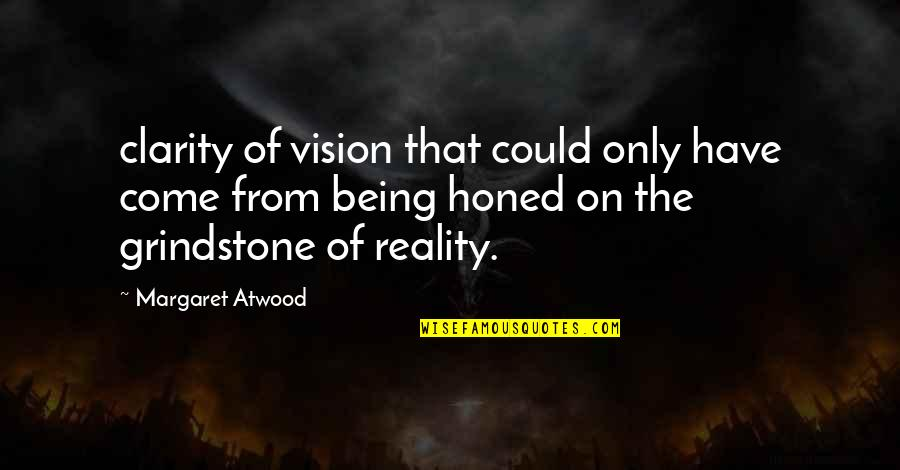 Vision Into Reality Quotes By Margaret Atwood: clarity of vision that could only have come