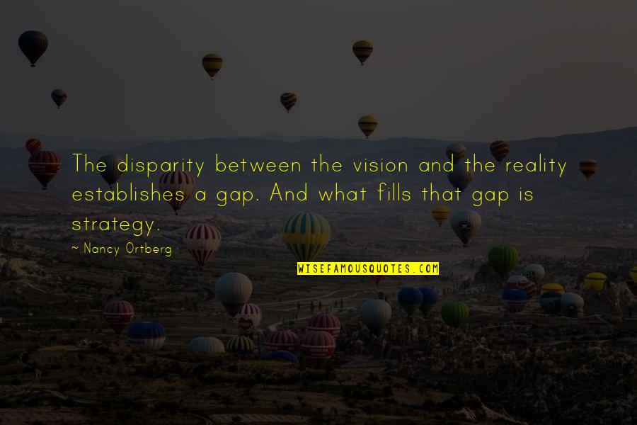 Vision Into Reality Quotes By Nancy Ortberg: The disparity between the vision and the reality