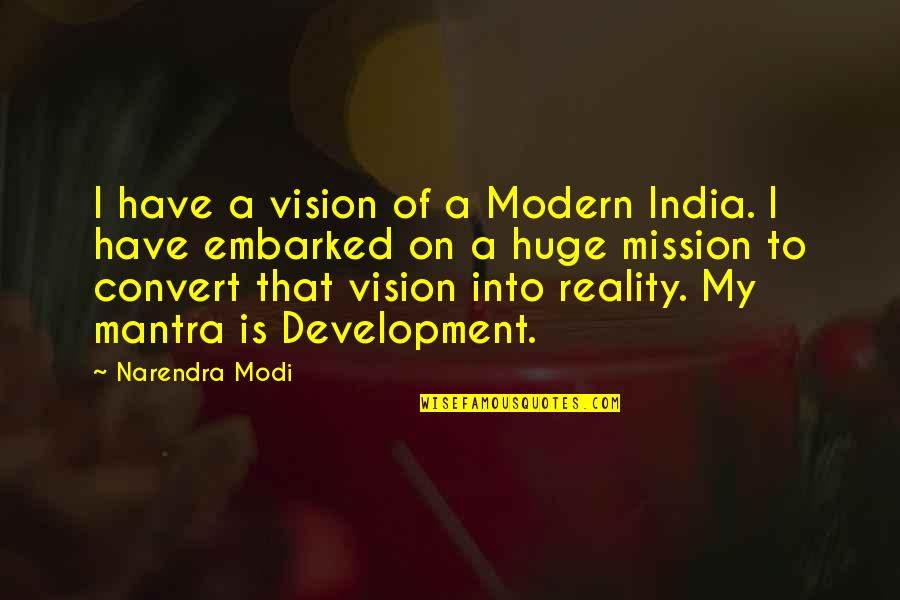 Vision Into Reality Quotes By Narendra Modi: I have a vision of a Modern India.