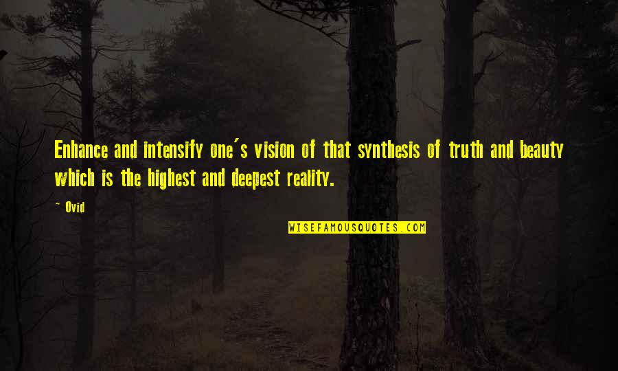 Vision Into Reality Quotes By Ovid: Enhance and intensify one's vision of that synthesis