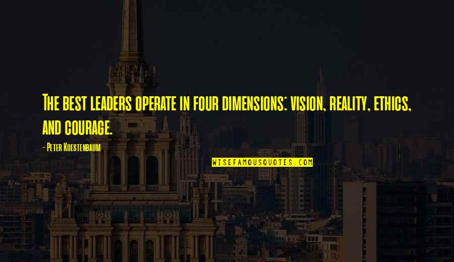 Vision Into Reality Quotes By Peter Koestenbaum: The best leaders operate in four dimensions: vision,