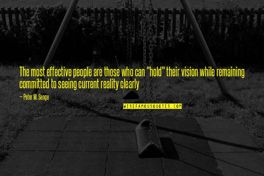 Vision Into Reality Quotes By Peter M. Senge: The most effective people are those who can