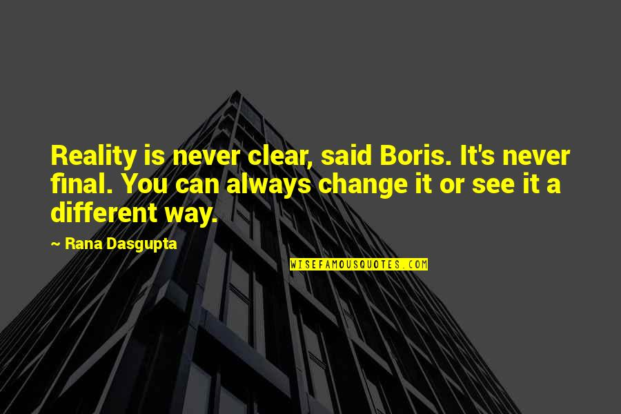 Vision Into Reality Quotes By Rana Dasgupta: Reality is never clear, said Boris. It's never