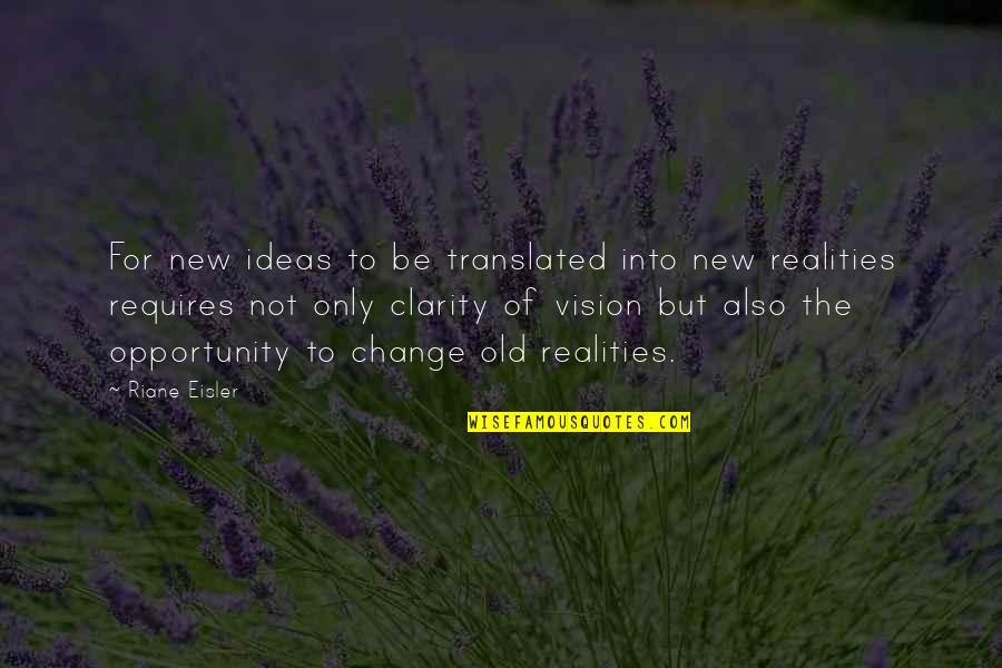 Vision Into Reality Quotes By Riane Eisler: For new ideas to be translated into new